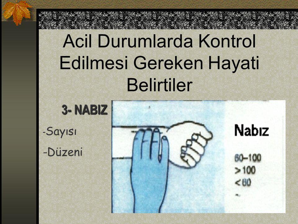 Acil Durumlarda Kontrol Edilmesi Gereken Hayati Belirtiler 3- NABIZ - Sayısı -Düzeni