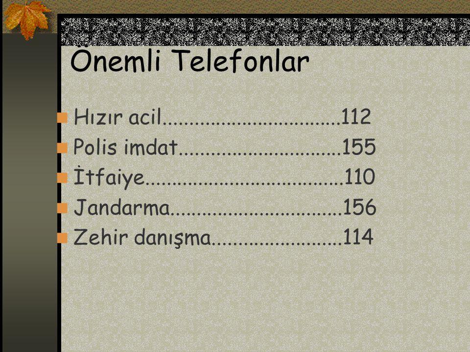 Önemli Telefonlar Hızır acil..................................112 Polis imdat...............................155 İtfaiye......................................110 Jandarma.................................156 Zehir danışma.........................114