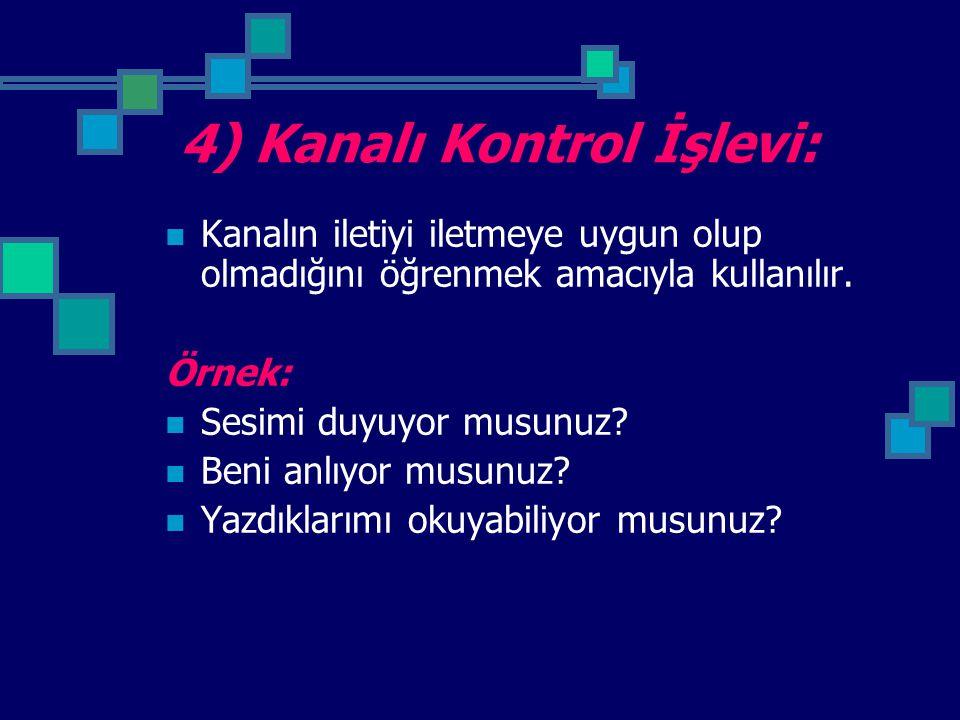 4) Kanalı Kontrol İşlevi: Kanalın iletiyi iletmeye uygun olup olmadığını öğrenmek amacıyla kullanılır.