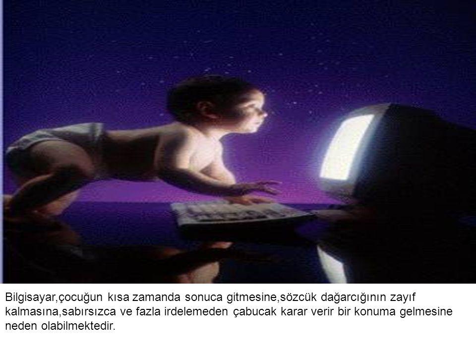 Çocuğun çevresindeki bireylerden ve oyundan edindiği bilgi ve deneyimi,bilgisayar çocuğa sağlayamamaktadır.