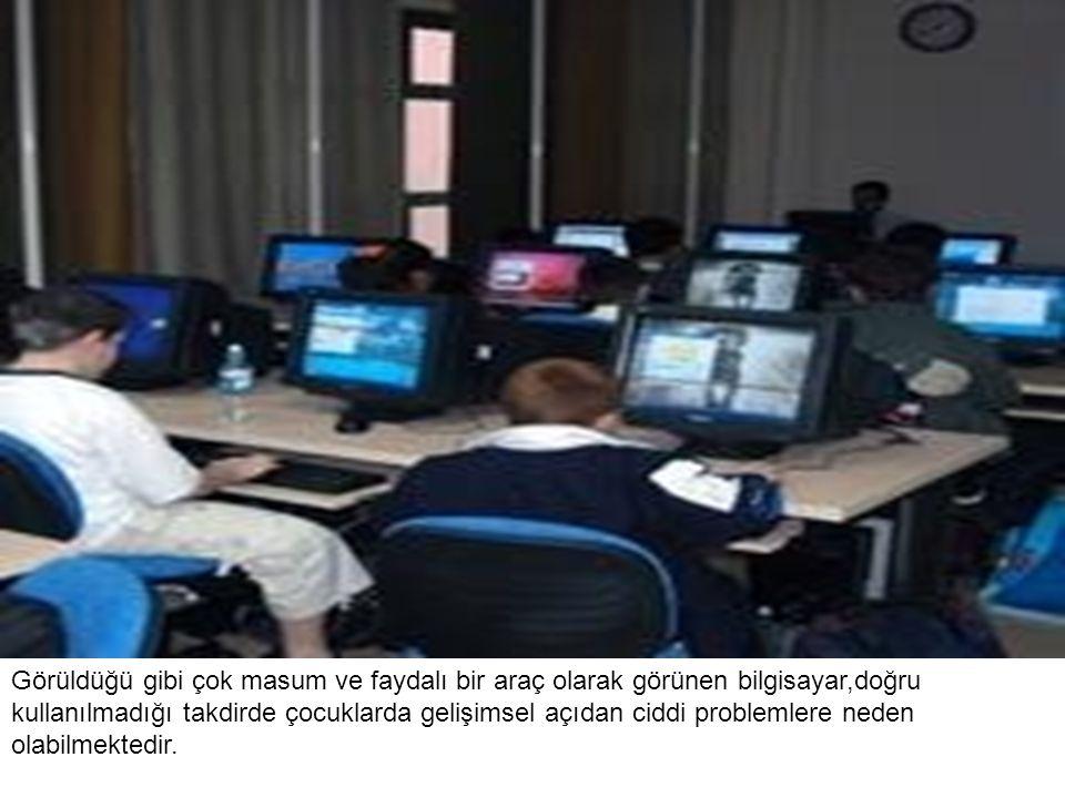 Görüldüğü gibi çok masum ve faydalı bir araç olarak görünen bilgisayar,doğru kullanılmadığı takdirde çocuklarda gelişimsel açıdan ciddi problemlere ne