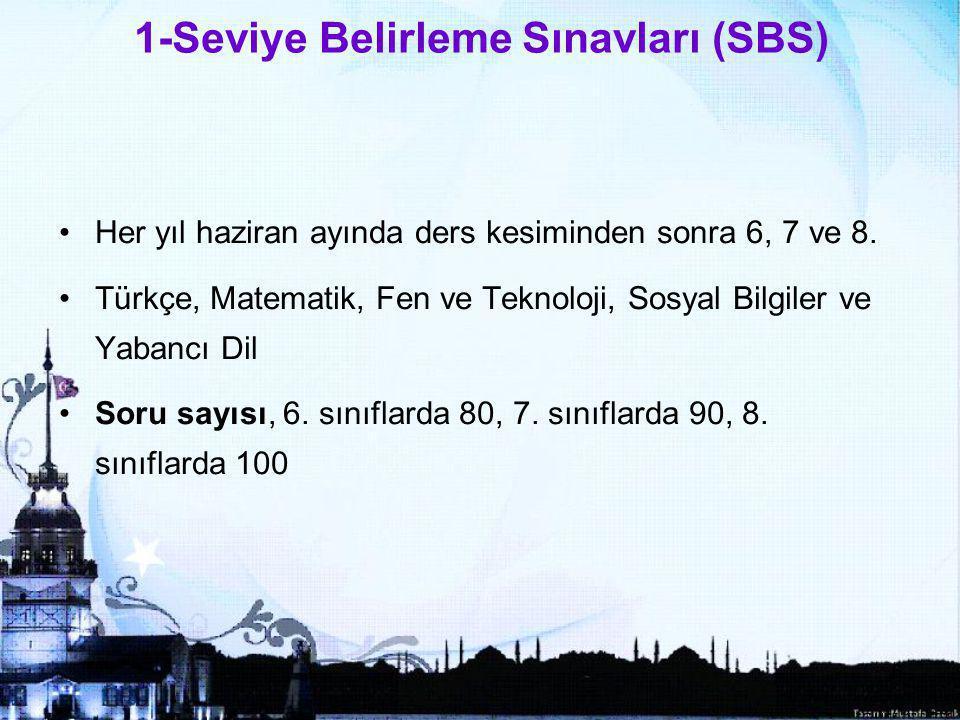 6 1-Seviye Belirleme Sınavları (SBS) Her yıl haziran ayında ders kesiminden sonra 6, 7 ve 8.