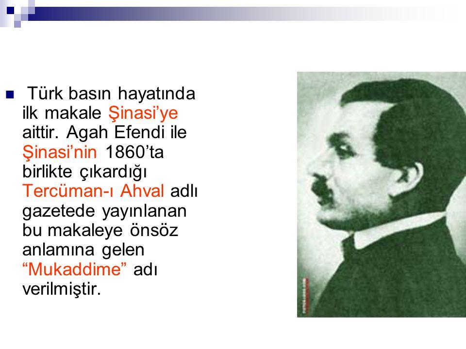 Türk basın hayatında ilk makale Şinasi'ye aittir. Agah Efendi ile Şinasi'nin 1860'ta birlikte çıkardığı Tercüman-ı Ahval adlı gazetede yayınlanan bu m