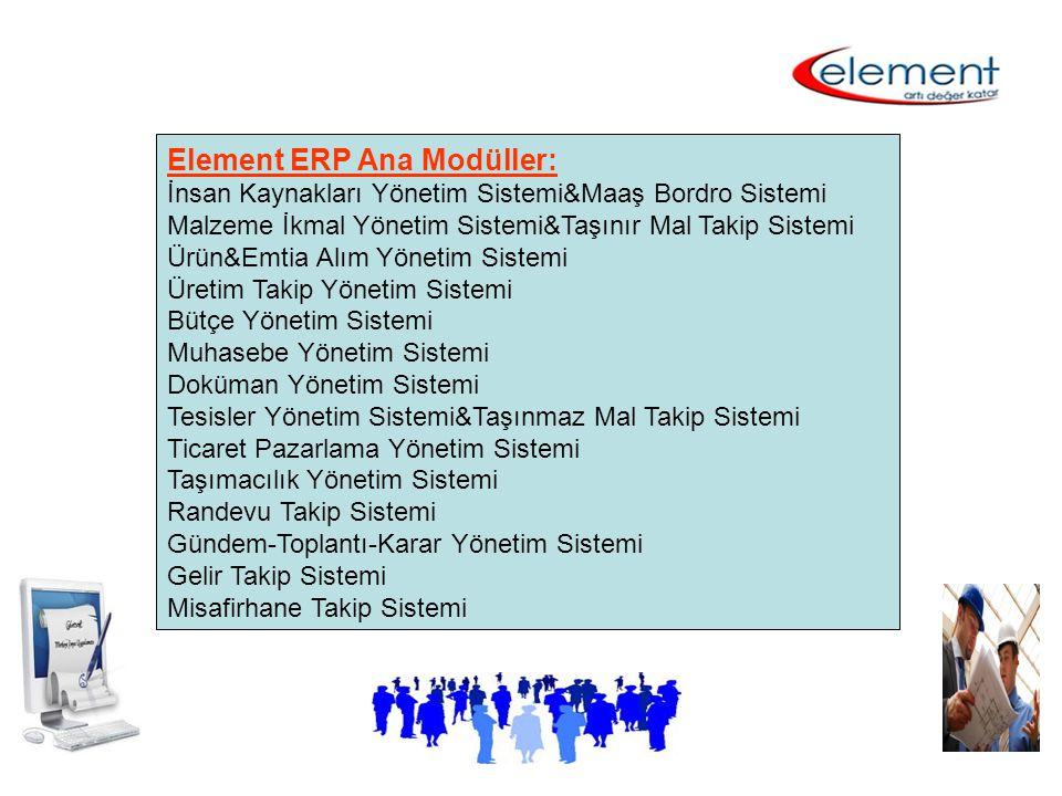 Element ERP Ana Modüller: İnsan Kaynakları Yönetim Sistemi&Maaş Bordro Sistemi Malzeme İkmal Yönetim Sistemi&Taşınır Mal Takip Sistemi Ürün&Emtia Alım