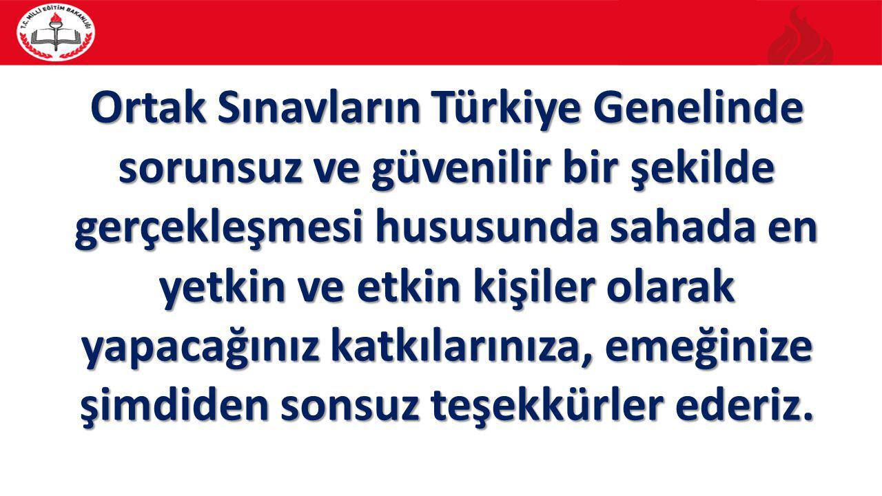 Ortak Sınavların Türkiye Genelinde sorunsuz ve güvenilir bir şekilde gerçekleşmesi hususunda sahada en yetkin ve etkin kişiler olarak yapacağınız katk