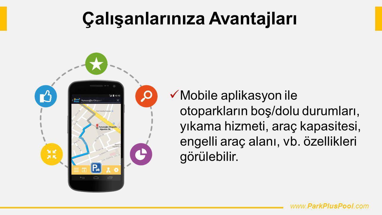 Çalışanlarınıza Avantajları Mobile aplikasyon ile otoparkların boş/dolu durumları, yıkama hizmeti, araç kapasitesi, engelli araç alanı, vb. özellikler