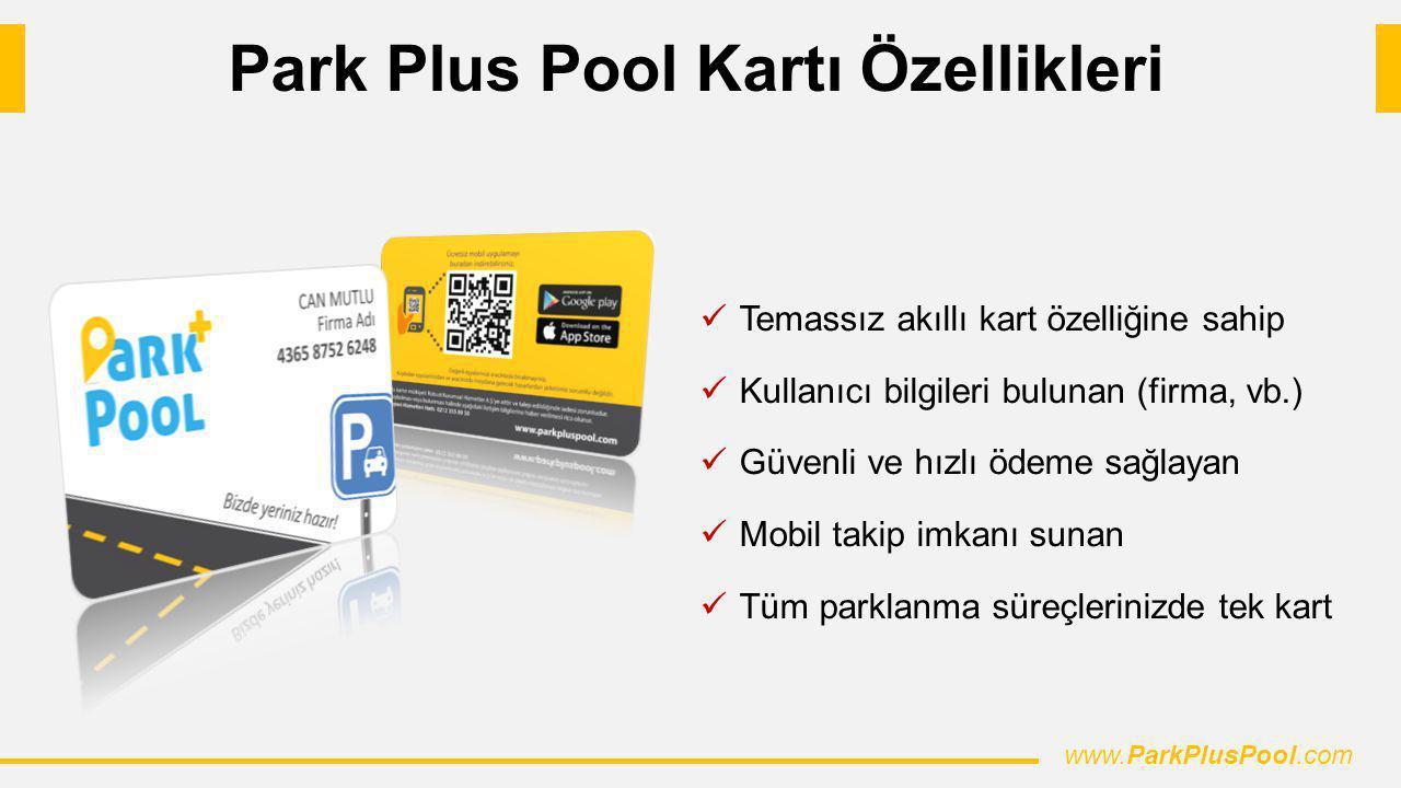 Park Plus Pool Kartı Özellikleri Temassız akıllı kart özelliğine sahip Kullanıcı bilgileri bulunan (firma, vb.) Güvenli ve hızlı ödeme sağlayan Mobil