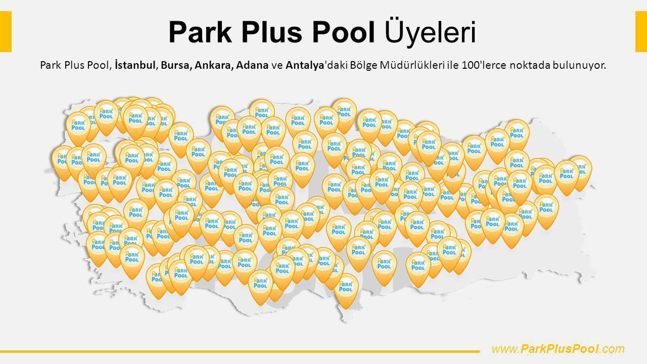 Park Plus Pool Üyeleri Park Plus Pool, İstanbul, Bursa, Ankara, Adana ve Antalya'daki Bölge Müdürlükleri ile 100'lerce noktada bulunuyor. www.ParkPlus