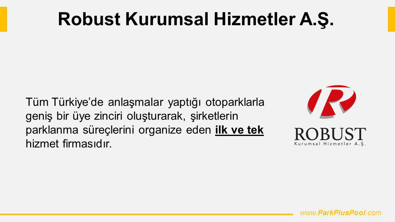 Robust Kurumsal Hizmetler A.Ş. Tüm Türkiye'de anlaşmalar yaptığı otoparklarla geniş bir üye zinciri oluşturarak, şirketlerin parklanma süreçlerini org