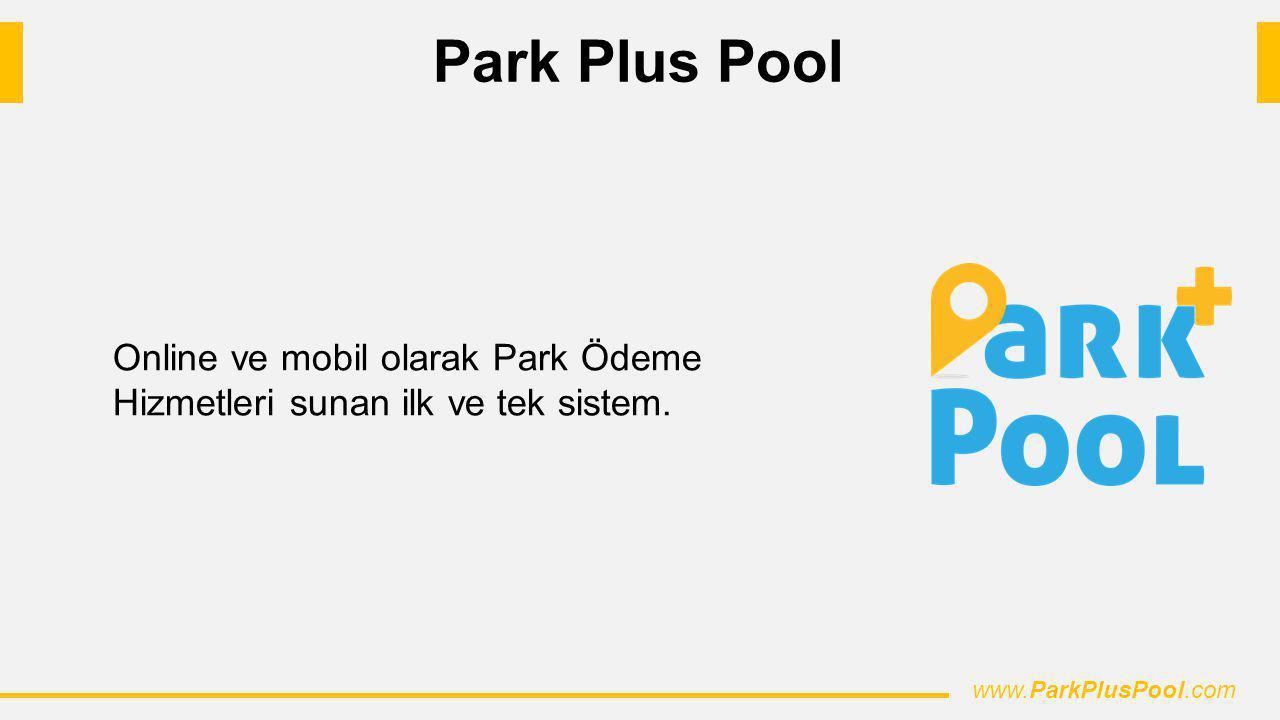 Park Plus Pool Online ve mobil olarak Park Ödeme Hizmetleri sunan ilk ve tek sistem. www.ParkPlusPool.com