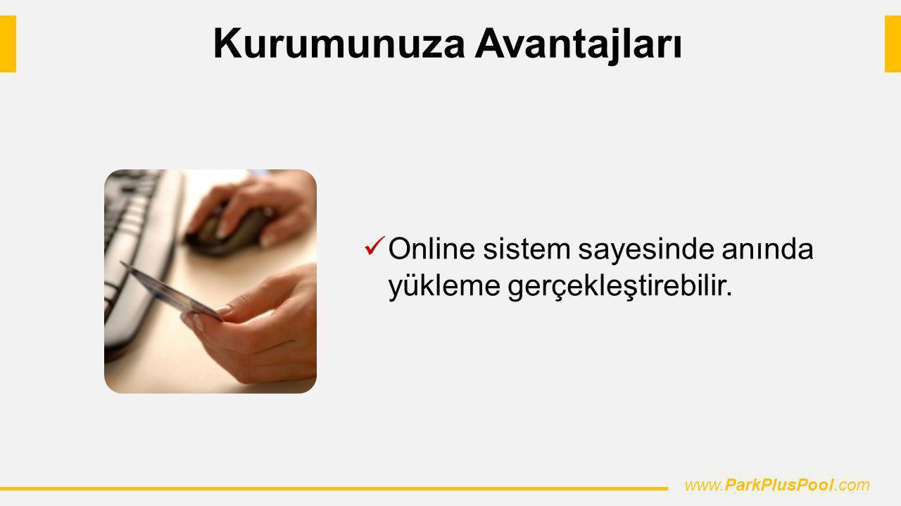 Online sistem sayesinde anında yükleme gerçekleştirebilir. www.ParkPlusPool.com Kurumunuza Avantajları