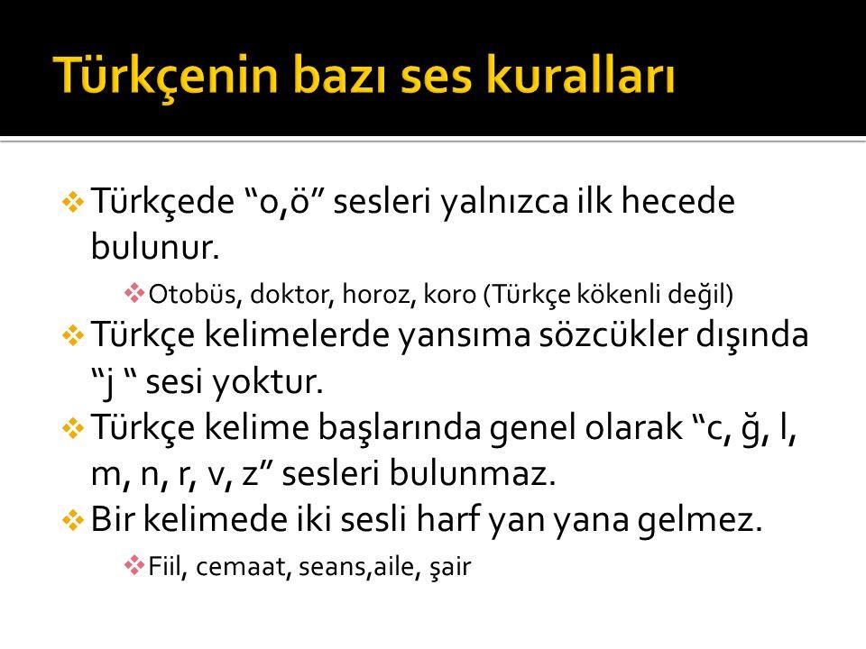 """ Türkçede """"o,ö"""" sesleri yalnızca ilk hecede bulunur.  Otobüs, doktor, horoz, koro (Türkçe kökenli değil)  Türkçe kelimelerde yansıma sözcükler dışı"""