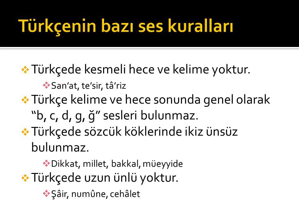 """ Türkçede kesmeli hece ve kelime yoktur.  San'at, te'sir, tâ'riz  Türkçe kelime ve hece sonunda genel olarak """"b, c, d, g, ğ"""" sesleri bulunmaz.  Tü"""