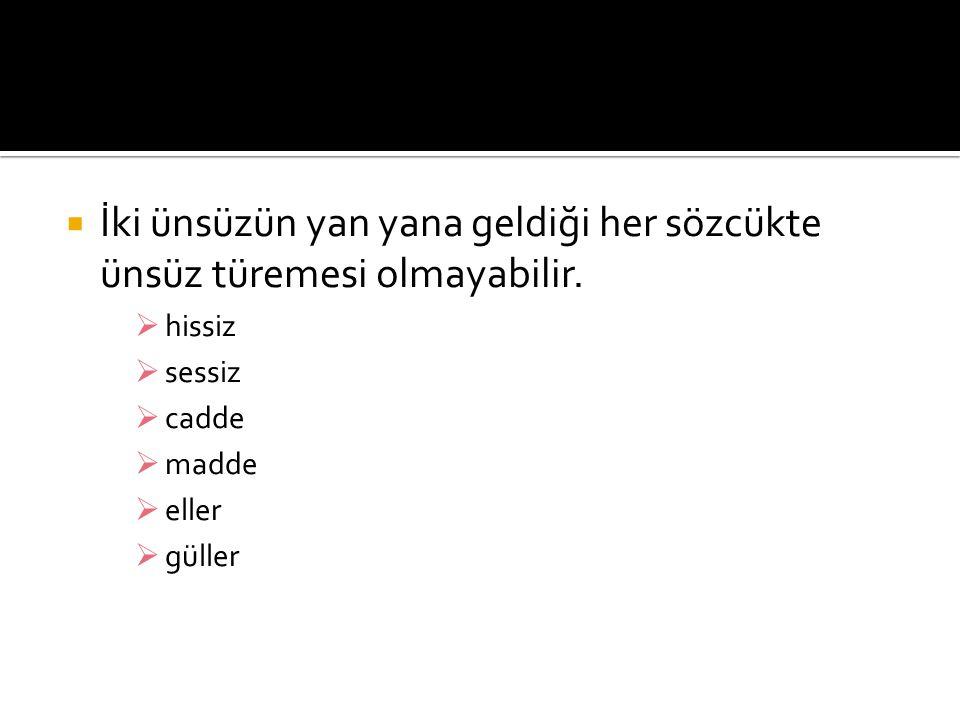  Türkçe sözcüklerde iki ünlü yan yana bulunmaz.