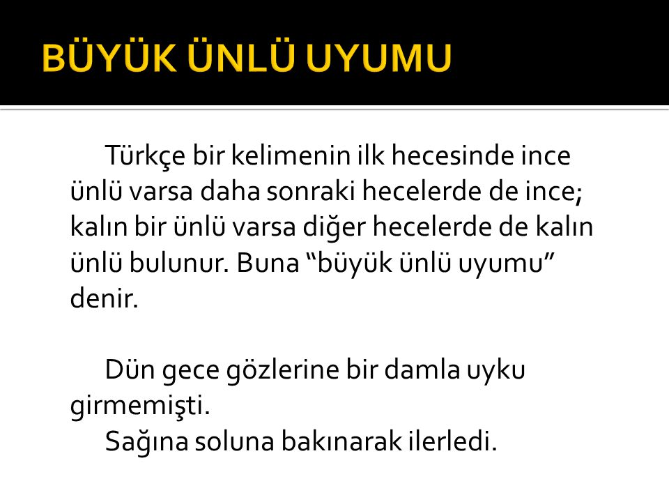 """Türkçe bir kelimenin ilk hecesinde ince ünlü varsa daha sonraki hecelerde de ince; kalın bir ünlü varsa diğer hecelerde de kalın ünlü bulunur. Buna """"b"""