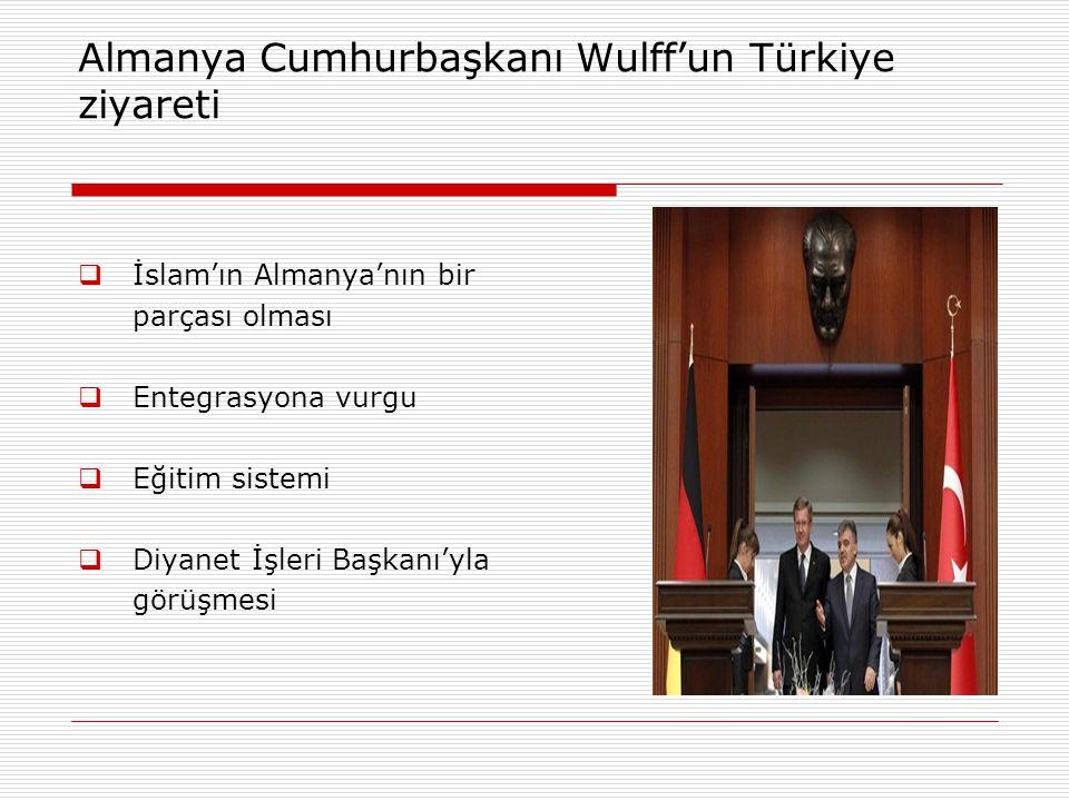 Almanya Cumhurbaşkanı Wulff'un Türkiye ziyareti  İslam'ın Almanya'nın bir parçası olması  Entegrasyona vurgu  Eğitim sistemi  Diyanet İşleri Başka