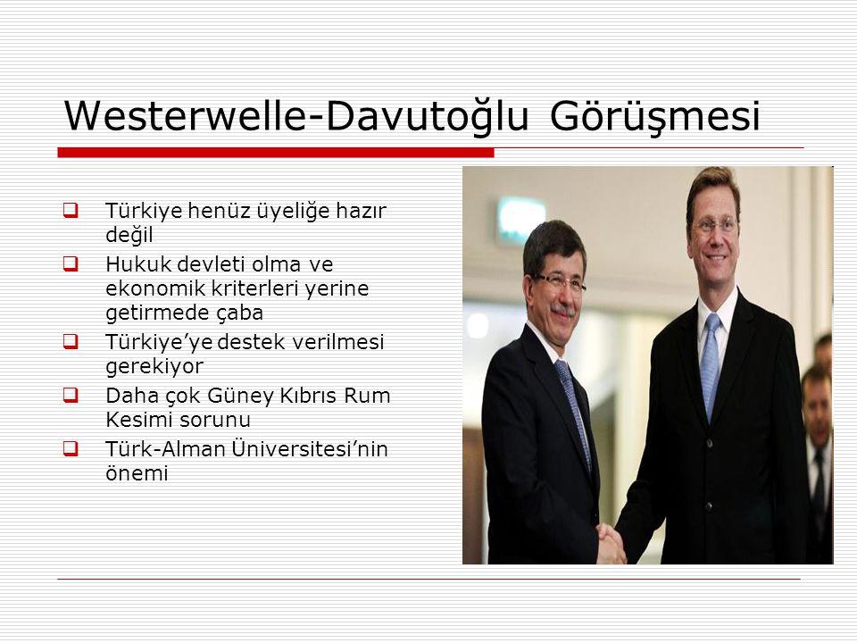 Westerwelle-Davutoğlu Görüşmesi  Türkiye henüz üyeliğe hazır değil  Hukuk devleti olma ve ekonomik kriterleri yerine getirmede çaba  Türkiye'ye des