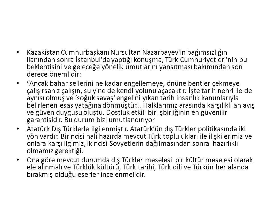 Kazakistan Cumhurbaşkanı Nursultan Nazarbayev'in bağımsızlığın ilanından sonra İstanbul'da yaptığı konuşma, Türk Cumhuriyetleri'nin bu beklentisini ve