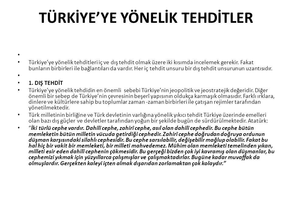 TÜRKİYE'YE YÖNELİK TEHDİTLER Türkiye'ye yönelik tehditleri iç ve dış tehdit olmak üzere iki kısımda incelemek gerekir. Fakat bunların birbirleri ile b