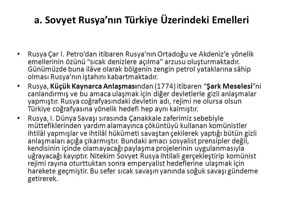 """a. Sovyet Rusya'nın Türkiye Üzerindeki Emelleri Rusya Çar I. Petro'dan itibaren Rusya'nın Ortadoğu ve Akdeniz'e yönelik emellerinin özünü """"sıcak deniz"""
