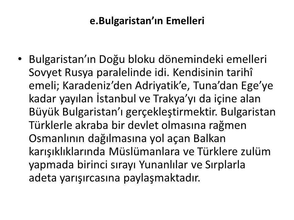 e.Bulgaristan'ın Emelleri Bulgaristan'ın Doğu bloku dönemindeki emelleri Sovyet Rusya paralelinde idi. Kendisinin tarihî emeli; Karadeniz'den Adriyati