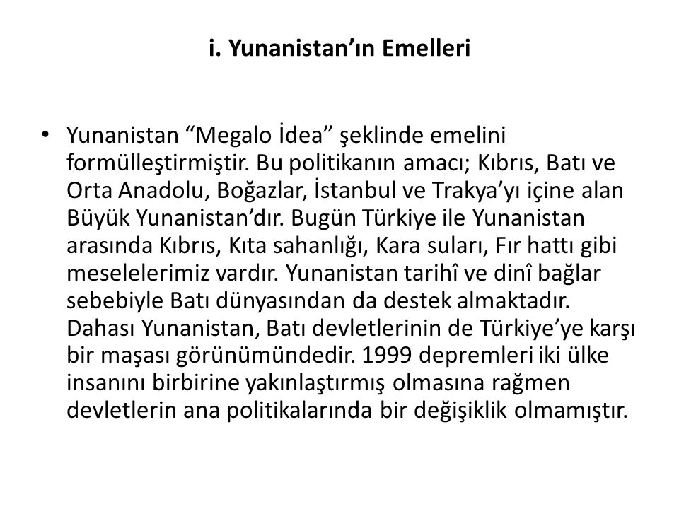 """i. Yunanistan'ın Emelleri Yunanistan """"Megalo İdea"""" şeklinde emelini formülleştirmiştir. Bu politikanın amacı; Kıbrıs, Batı ve Orta Anadolu, Boğazlar,"""