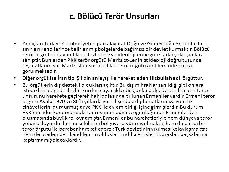 c. Bölücü Terör Unsurları Amaçları Türkiye Cumhuriyetini parçalayarak Doğu ve Güneydoğu Anadolu'da sınırları kendilerince belirlenmiş bölgelerde bağım