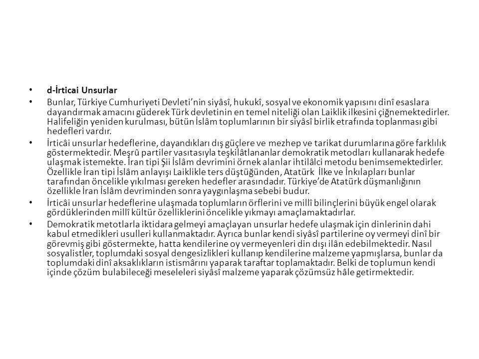 d-İrticai Unsurlar Bunlar, Türkiye Cumhuriyeti Devleti'nin siyâsî, hukukî, sosyal ve ekonomik yapısını dinî esaslara dayandırmak amacını güderek Türk