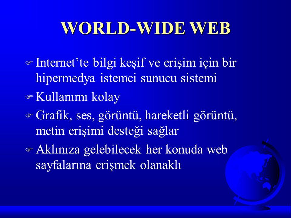 WORLD-WIDE WEB F Internet'te bilgi keşif ve erişim için bir hipermedya istemci sunucu sistemi F Kullanımı kolay F Grafik, ses, görüntü, hareketli görü
