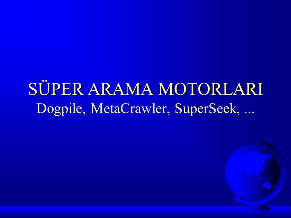 SÜPER ARAMA MOTORLARI SÜPER ARAMA MOTORLARI Dogpile, MetaCrawler, SuperSeek,...