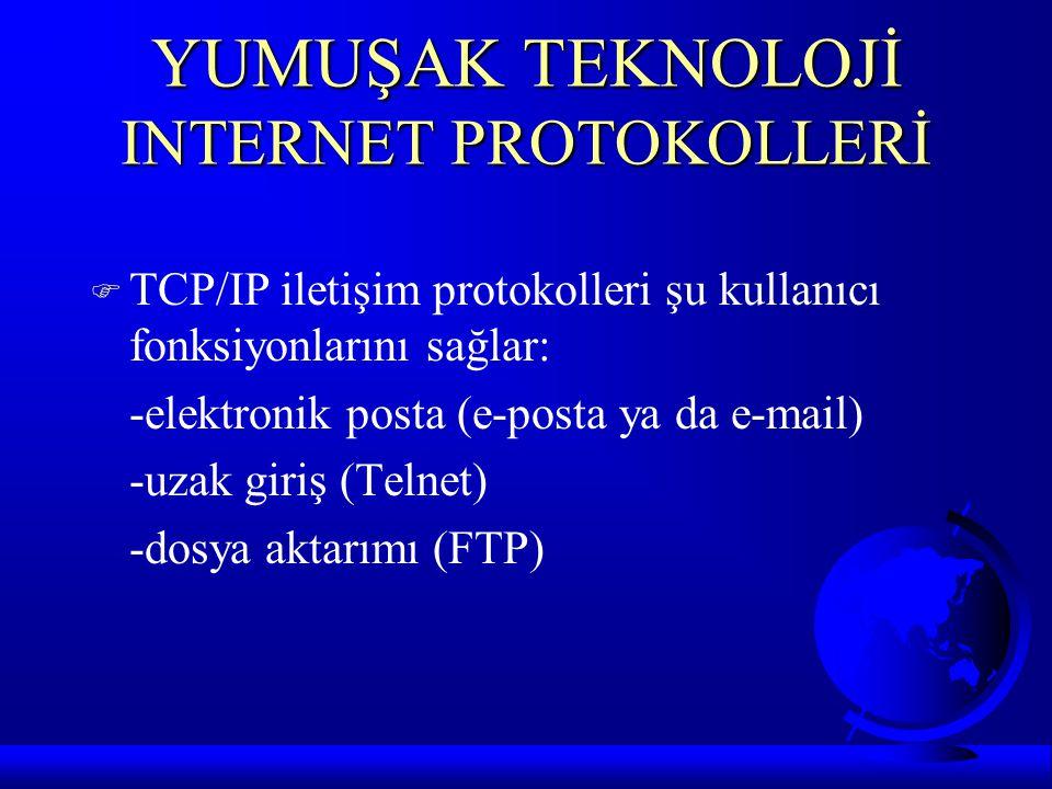 YUMUŞAK TEKNOLOJİ INTERNET PROTOKOLLERİ F TCP/IP iletişim protokolleri şu kullanıcı fonksiyonlarını sağlar: -elektronik posta (e-posta ya da e-mail) -