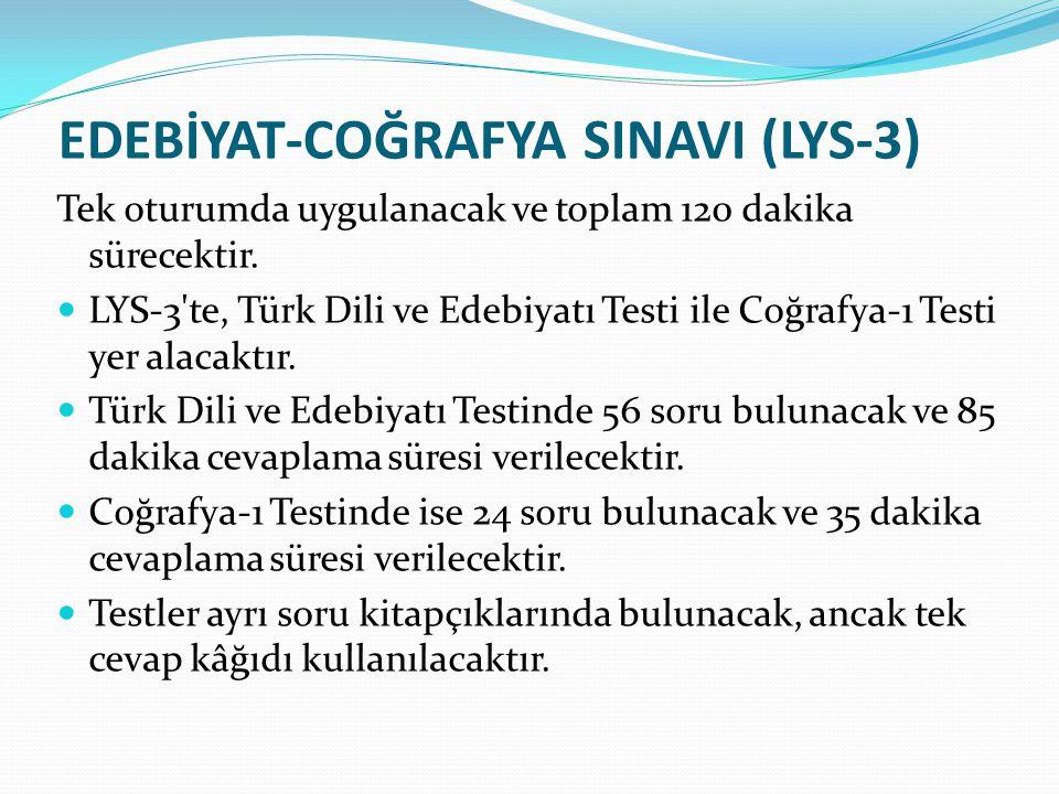 EDEBİYAT-COĞRAFYA SINAVI (LYS-3) Tek oturumda uygulanacak ve toplam 120 dakika sürecektir. LYS-3'te, Türk Dili ve Edebiyatı Testi ile Coğrafya-1 Testi
