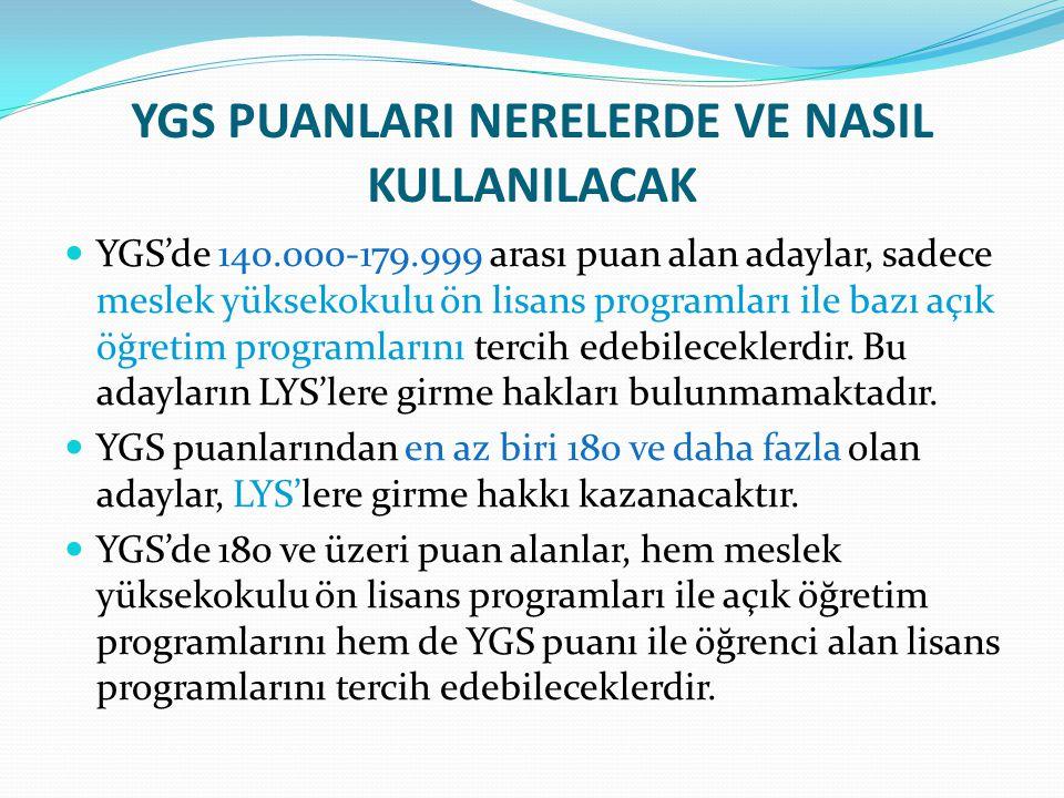 YGS PUANLARI NERELERDE VE NASIL KULLANILACAK YGS'de 140.000-179.999 arası puan alan adaylar, sadece meslek yüksekokulu ön lisans programları ile bazı