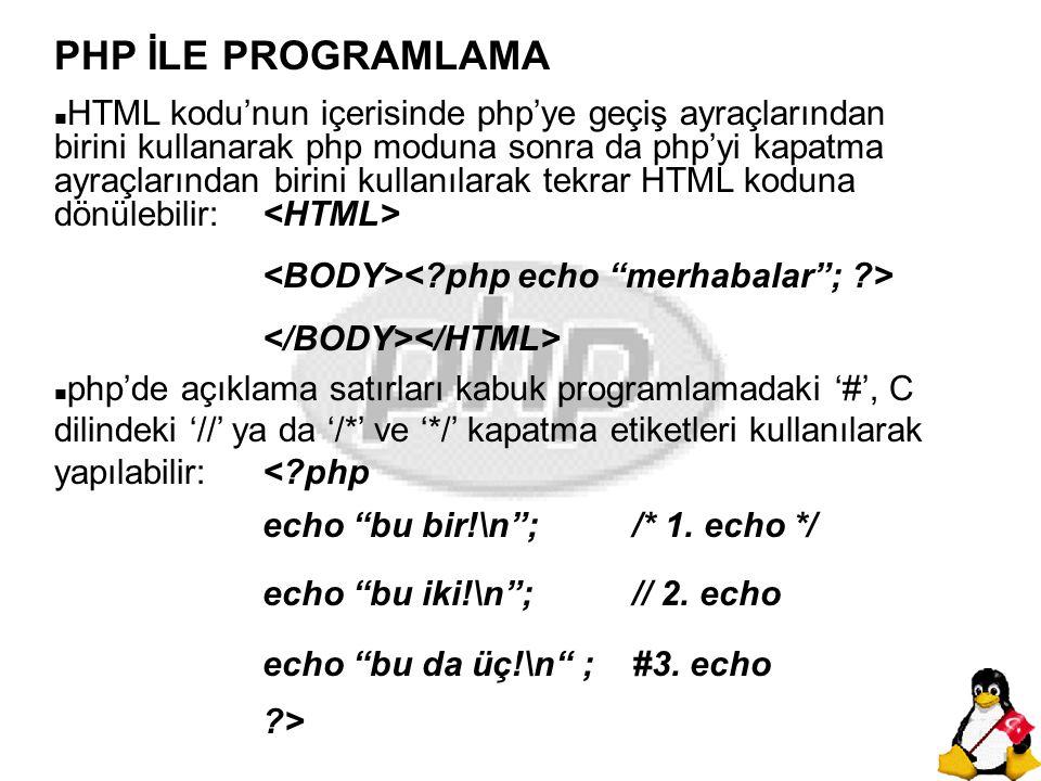 PHP İLE PROGRAMLAMA n HTML kodu'nun içerisinde php'ye geçiş ayraçlarından birini kullanarak php moduna sonra da php'yi kapatma ayraçlarından birini ku