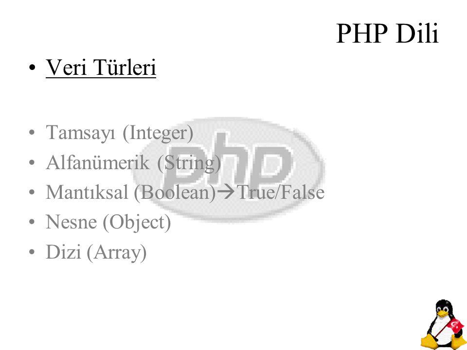 PHP Dili Veri Türleri Tamsayı (Integer) Alfanümerik (String) Mantıksal (Boolean)  True/False Nesne (Object) Dizi (Array)