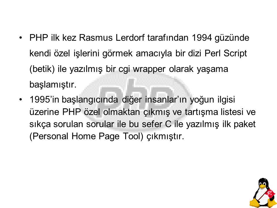 PHP ilk kez Rasmus Lerdorf tarafından 1994 güzünde kendi özel işlerini görmek amacıyla bir dizi Perl Script (betik) ile yazılmış bir cgi wrapper olara