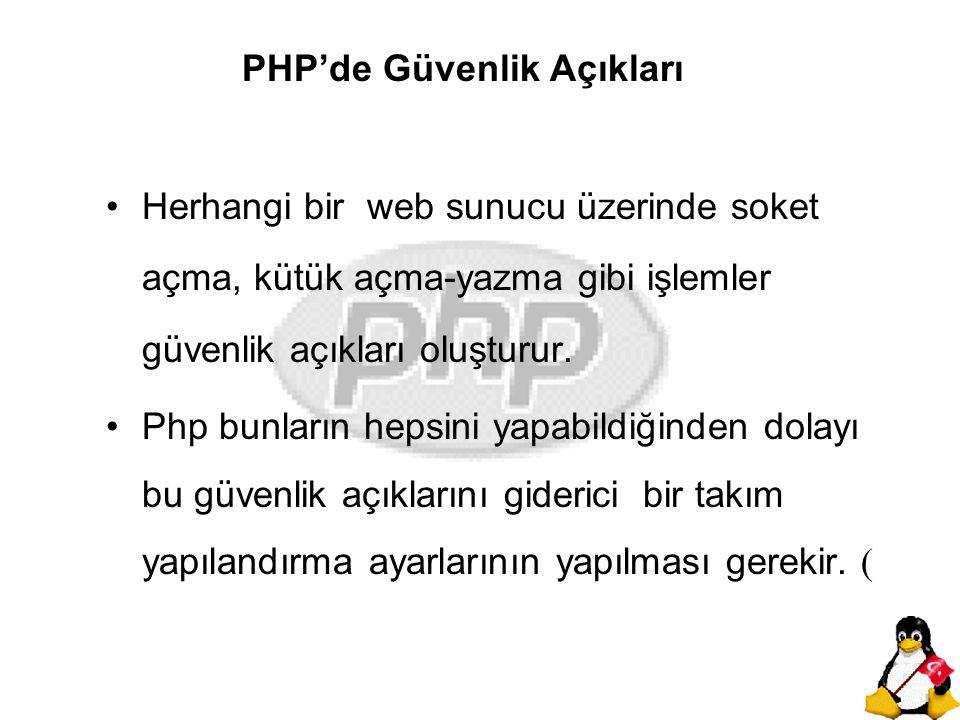 PHP'de Güvenlik Açıkları Herhangi bir web sunucu üzerinde soket açma, kütük açma-yazma gibi işlemler güvenlik açıkları oluşturur. Php bunların hepsini
