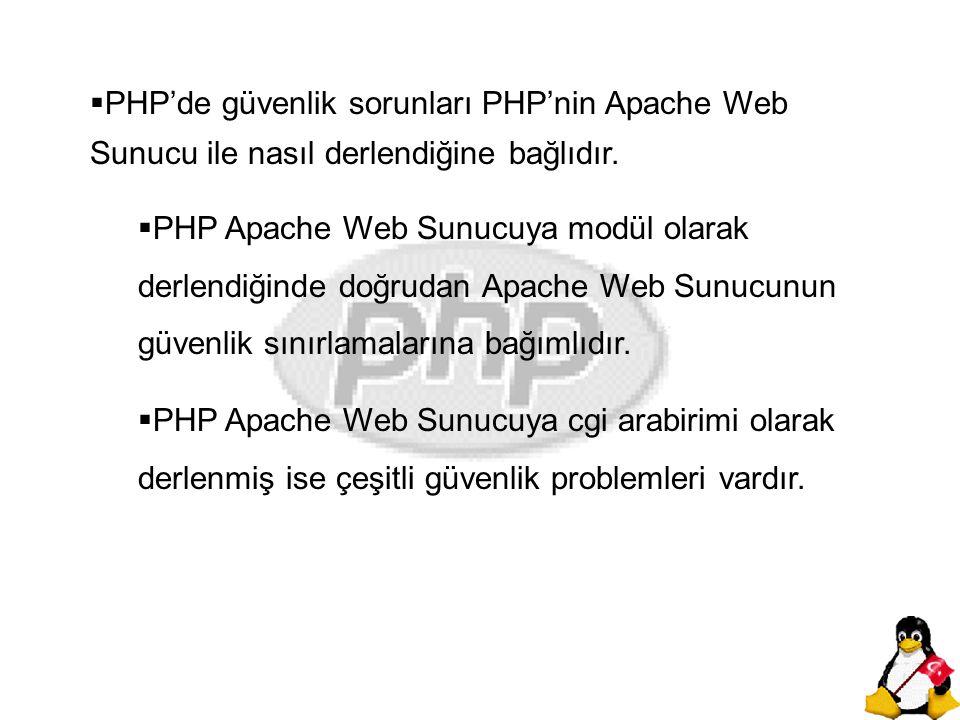  PHP'de güvenlik sorunları PHP'nin Apache Web Sunucu ile nasıl derlendiğine bağlıdır.  PHP Apache Web Sunucuya modül olarak derlendiğinde doğrudan A