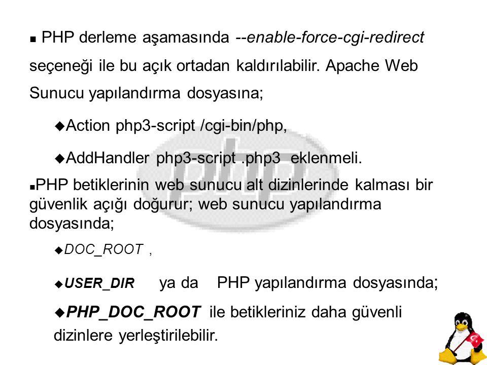 n PHP derleme aşamasında --enable-force-cgi-redirect seçeneği ile bu açık ortadan kaldırılabilir. Apache Web Sunucu yapılandırma dosyasına; u Action p