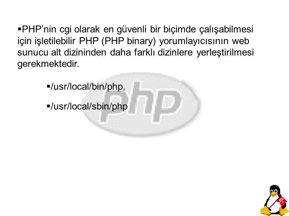  PHP'nin cgi olarak en güvenli bir biçimde çalışabilmesi için işletilebilir PHP (PHP binary) yorumlayıcısının web sunucu alt dizininden daha farklı d