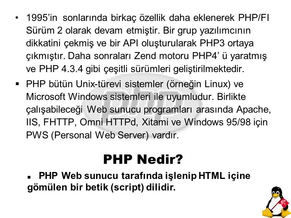 PHP: HTML kodu içerisine gömülebilir,  Web Sunucu tarafından yorumlanır,  JavaScript, C, Perl dillerinden ilham alınarak yapılmıştır ve Taşınabilir.