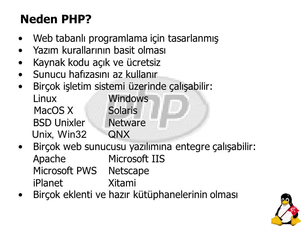 Neden PHP? Web tabanlı programlama için tasarlanmış Yazım kurallarının basit olması Kaynak kodu açık ve ücretsiz Sunucu hafızasını az kullanır Birçok
