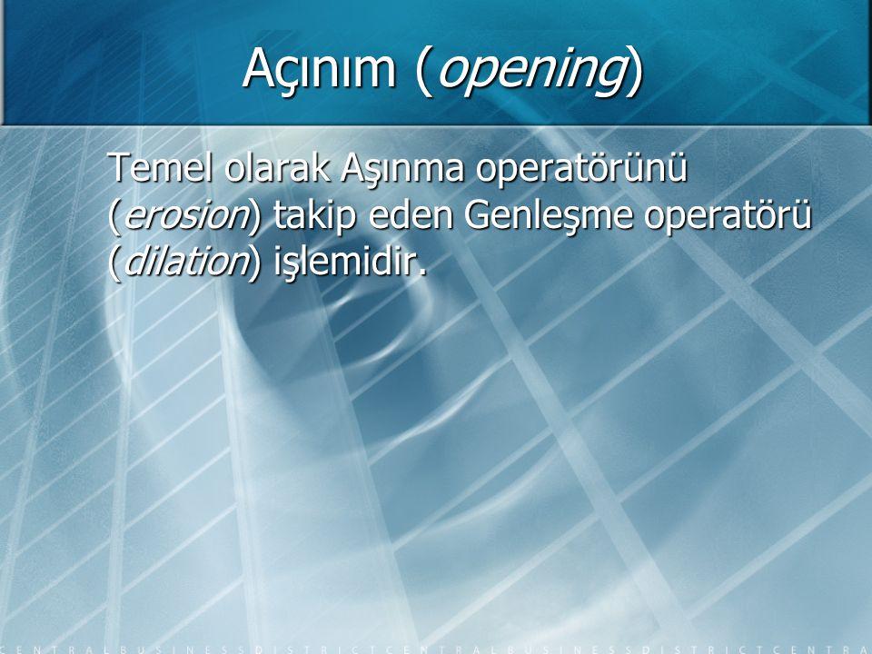 Temel olarak Aşınma operatörünü (erosion) takip eden Genleşme operatörü (dilation) işlemidir.
