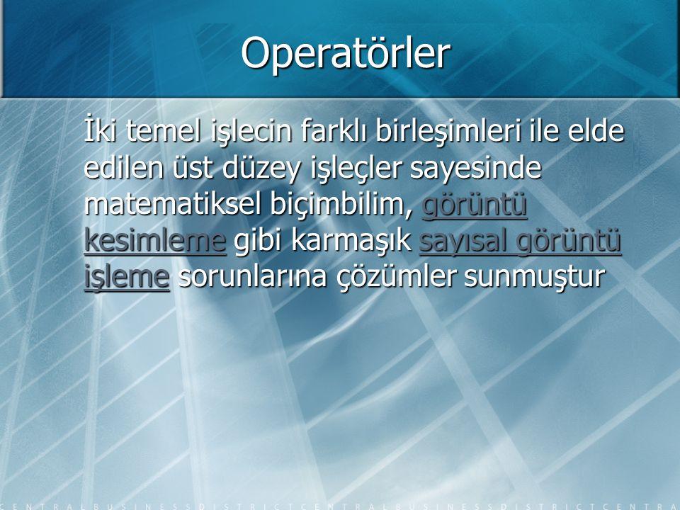 Operatörler Operatörler görüntü işlemede genellikle olduğu gibi iki parça veri kümesine ihtiyaç duyarlar: Operatörler görüntü işlemede genellikle olduğu gibi iki parça veri kümesine ihtiyaç duyarlar: 1- Operatörün uygulanacağı görüntü, 2- Structuring Element (YE) (yapılandırma elemanı) denilen ve görüntüde dolaşan piksel grubu.