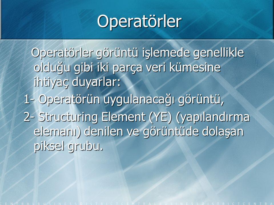 Operatörler Operatörler görüntü işlemede genellikle olduğu gibi iki parça veri kümesine ihtiyaç duyarlar: Operatörler görüntü işlemede genellikle oldu