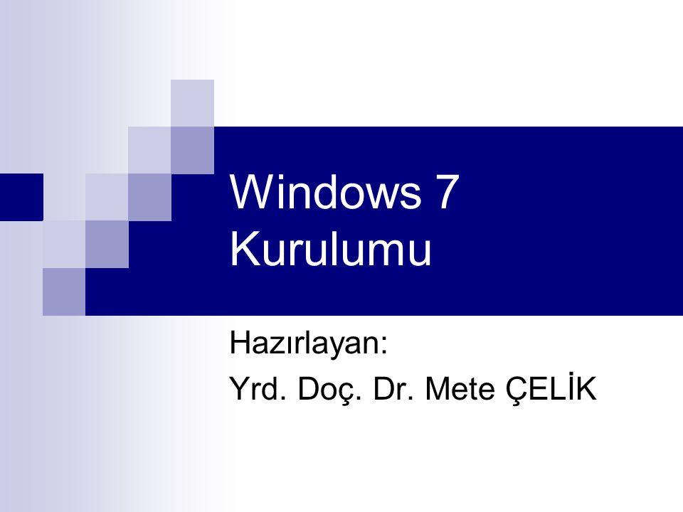 Windows 7 Kurulumu Hazırlayan: Yrd. Doç. Dr. Mete ÇELİK