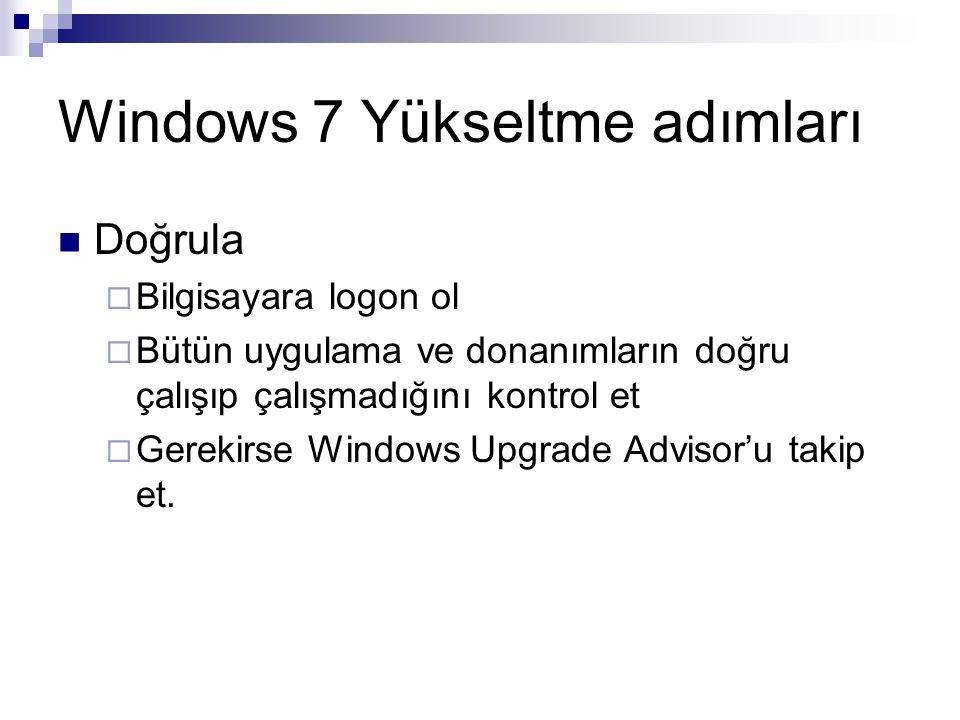 Windows 7 Yükseltme adımları Doğrula  Bilgisayara logon ol  Bütün uygulama ve donanımların doğru çalışıp çalışmadığını kontrol et  Gerekirse Window
