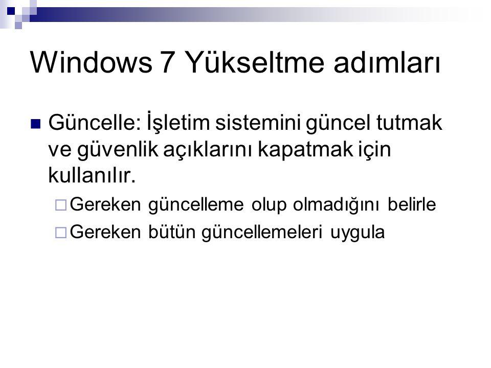 Windows 7 Yükseltme adımları Güncelle: İşletim sistemini güncel tutmak ve güvenlik açıklarını kapatmak için kullanılır.  Gereken güncelleme olup olma