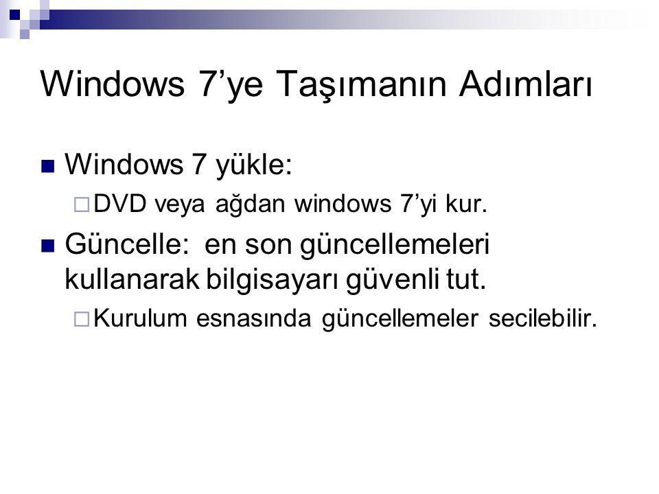 Windows 7'ye Taşımanın Adımları Windows 7 yükle:  DVD veya ağdan windows 7'yi kur. Güncelle: en son güncellemeleri kullanarak bilgisayarı güvenli tut