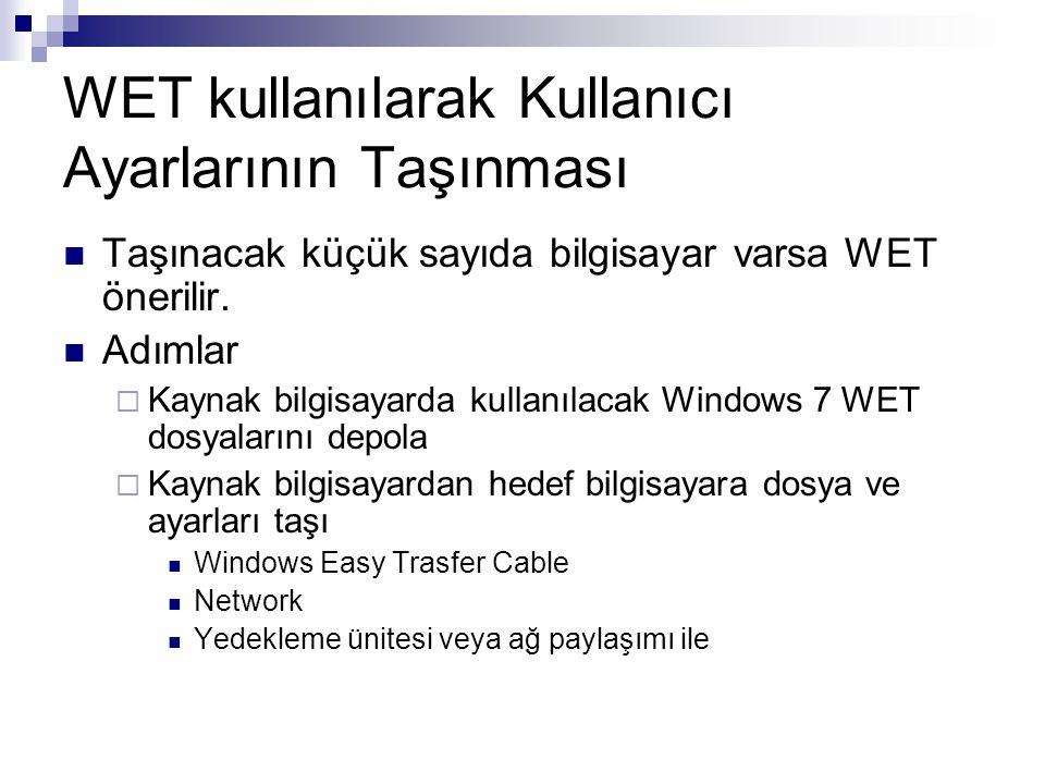 WET kullanılarak Kullanıcı Ayarlarının Taşınması Taşınacak küçük sayıda bilgisayar varsa WET önerilir. Adımlar  Kaynak bilgisayarda kullanılacak Wind